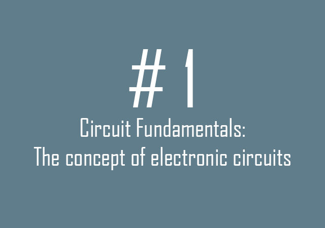Circuit Fundamentals: The concept of electric circuits