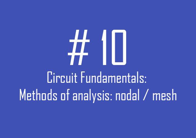 Circuit fundamentals: Methods of analysis nodal / mesh