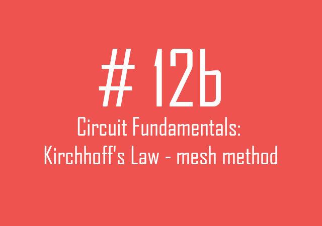 Circuit fundamentals: Kirchhoff's Law – mesh method