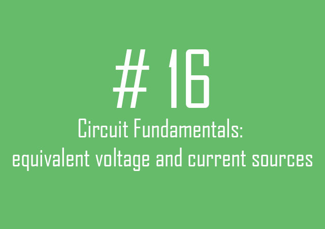 Circuit fundamentals: Equivalent voltage and current sources