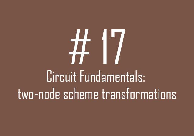Circuit fundamentals: Two-node scheme transformations