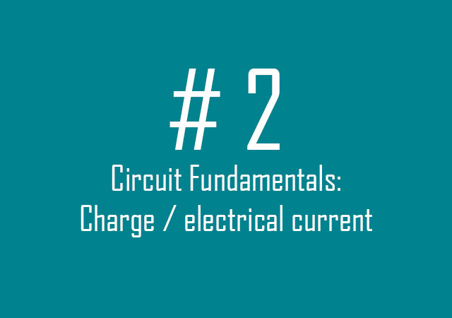 Circuit Fundamentals: Charge / electrical current