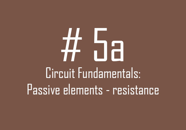Circuit fundamentals: Passive elements – resistance
