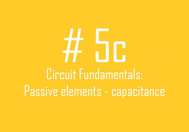 Circuit fundamentals: Passive elements – capacitance