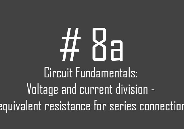 Circuit fundamentals: Voltage and current division – equivalent resistance for series connection