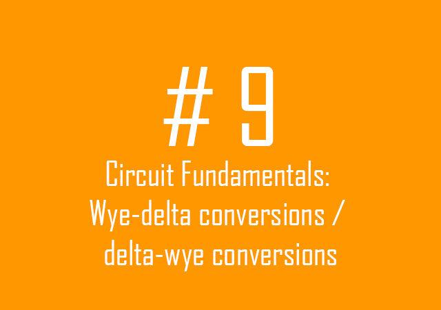 Circuit fundamentals: Wye-Delta conversions