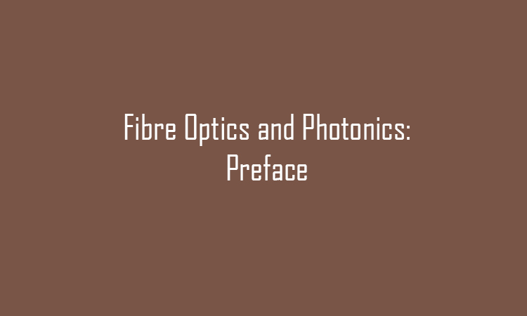 Fibre Optics and Photonics: Preface