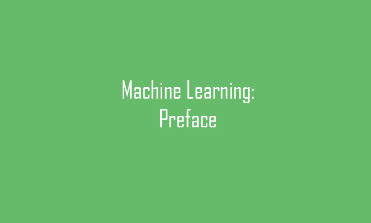 Machine Learning: Preface