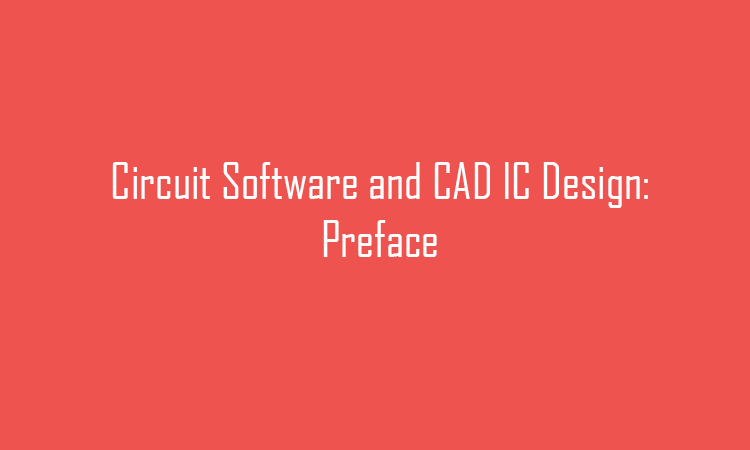 Circuits Software and CAD IC Design preface