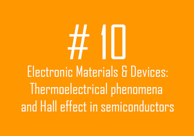 Electronic Materials & Devices: thermoelectrical phenomena and Hall effect in semiconductors