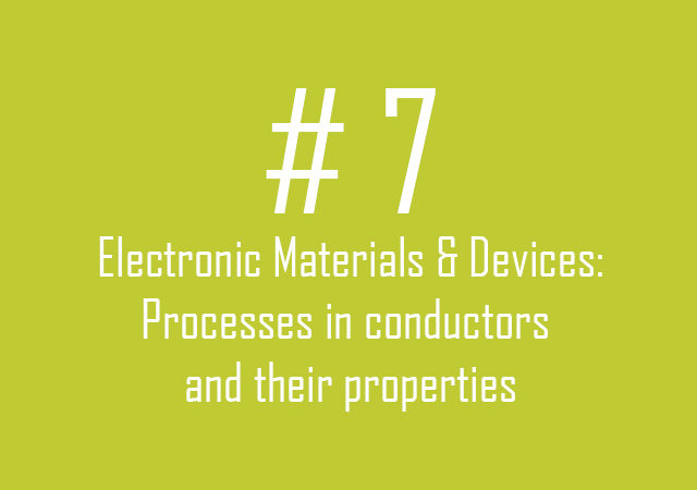 Electronic Materials & Devices: Processes in conductors and their properties