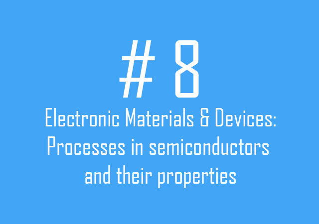Electronic Materials & Devices: Processes in semiconductors and their properties