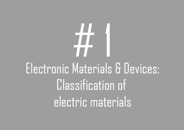 Electronic Materials & Devices: Classification of electric materials