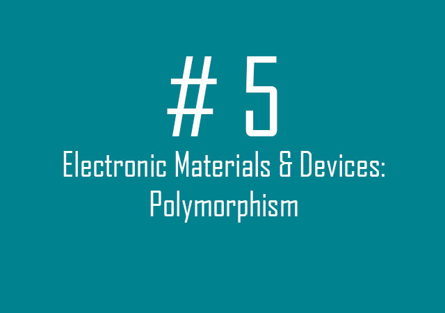 Electronic Materials & Devices: Polymorphism
