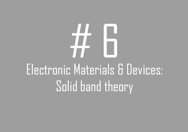 Electronic Materials & Devices: Solid band theory
