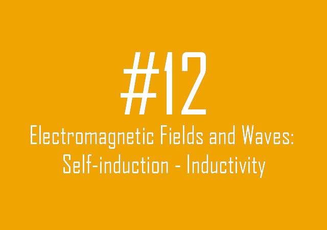 #12 Electromagnetic Fields and Waves: Self-induction - Inductivity