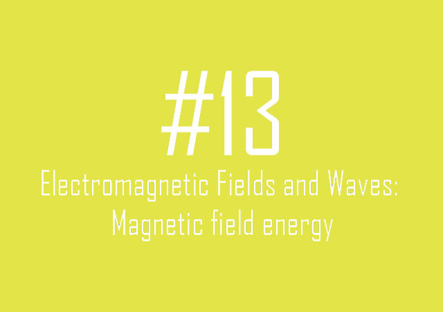 #13 Electromagnetic Fields and Waves: Magnetic field energy