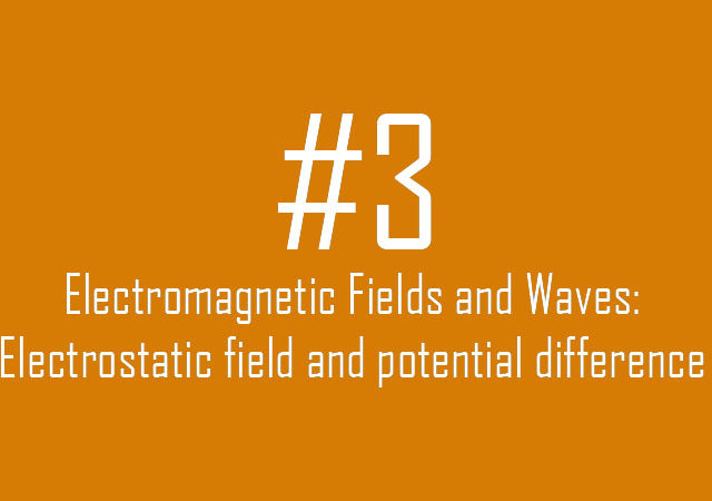 Electromagnetic Fields and Waves: Electrostatic field and potential difference