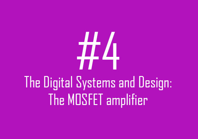 Digital Systems and Design: The MOSFET amplifier