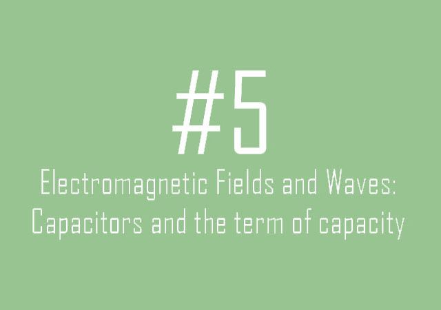 Electromagnetic Fields and Waves: Capacitors and the term of capacity