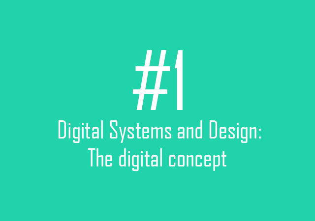 Digital Systems and Design: The digital concept