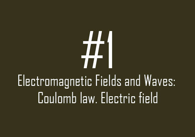 Electromagnetic Fields and Waves: Coulomb's law. Electric field.