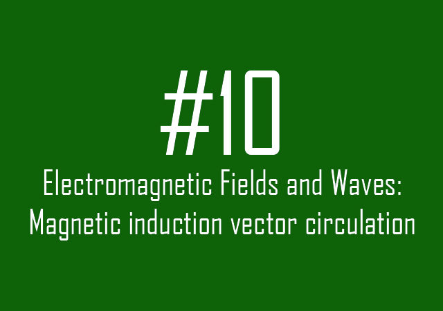 #10 Electromagnetic Fields and Waves: Magnetic induction vector circulation
