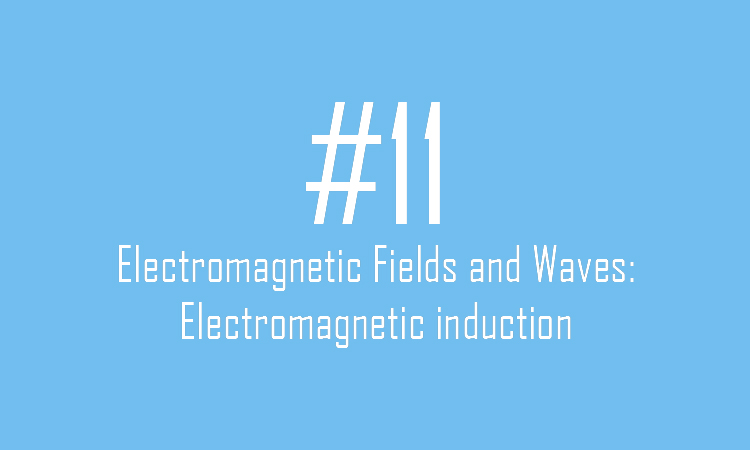 Electromagnetic Fields and Waves: Electromagnetic induction