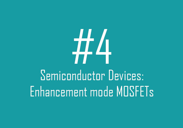 Semiconductor Devices: Enhancement mode MOSFETs