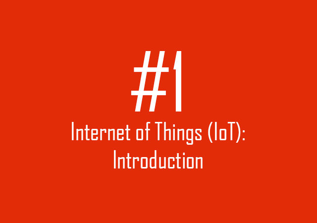 Internet of Things (IoT): Introduction