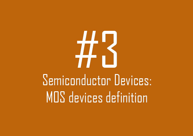 Semiconductor Devices: MOS devices definition