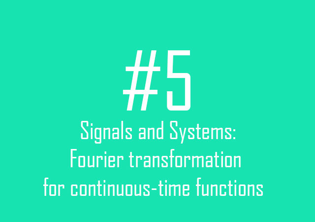 Signals and Systems: Fourier transformation for continuous-time functions