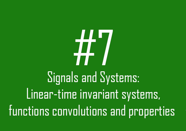 Signals and Systems: LTI systems and their properties