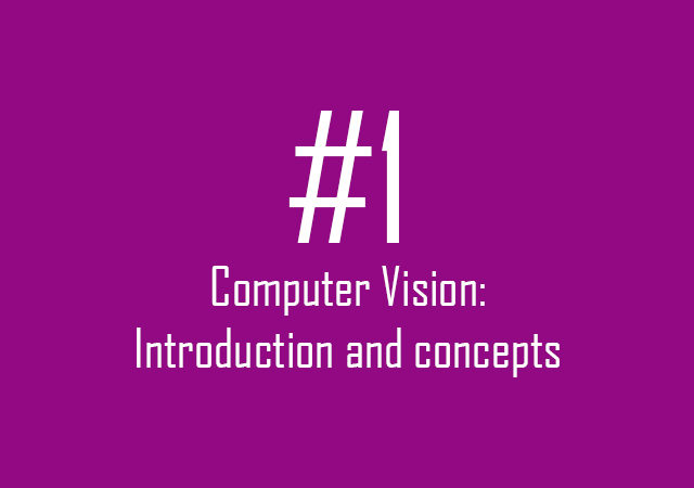 Computer Vision: Introduction and concepts