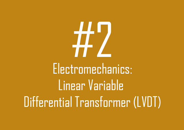 Electromechanics: Linear Variable Differential Transformer (LVDT)