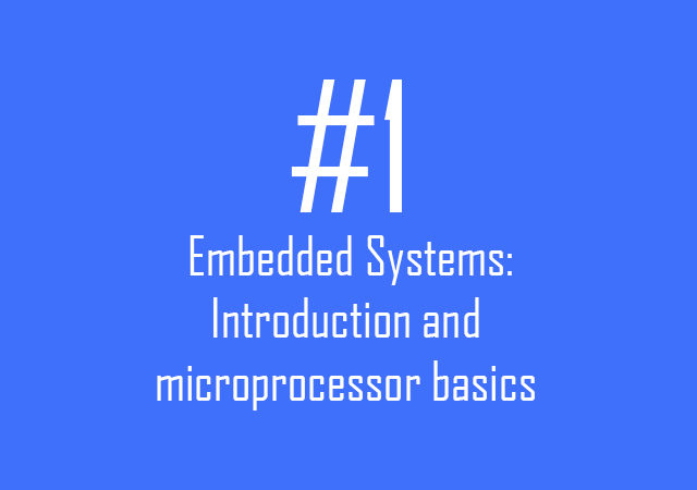 Embedded Systems: Introduction and microprocessor basics