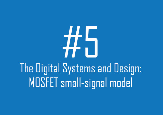 Digital Systems and Design: MOSFET small-signal model