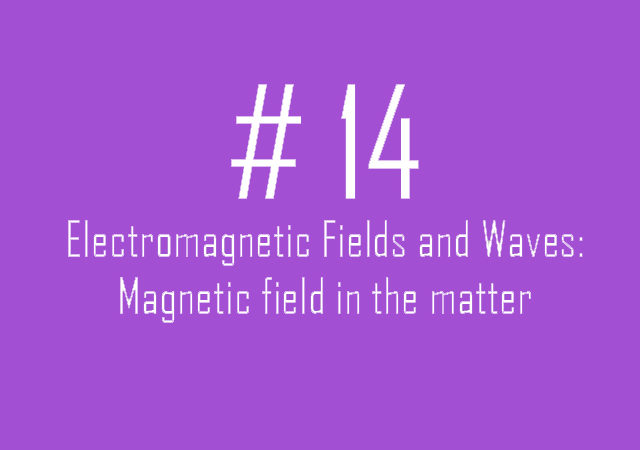 #14 Electromagnetic Fields and Waves: Magnetic field in the matter