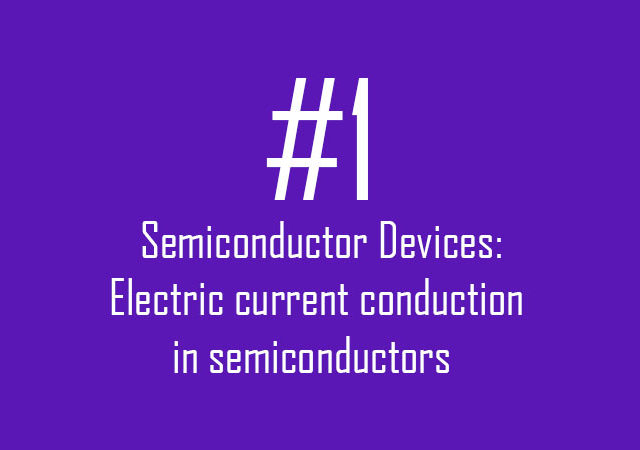 Semiconductor Devices: Electric current conduction in semiconductors