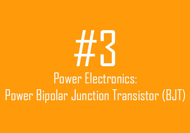 Power Electronics: Power Bipolar Junction Transistor (Power BJT)