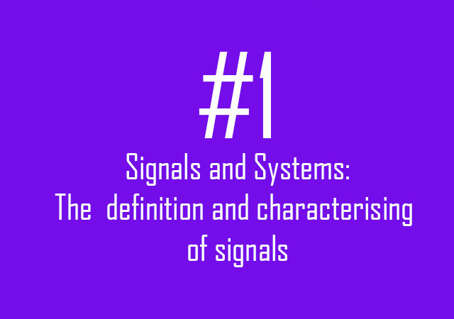 Signals and systems: #1 The definition and characterising of signals