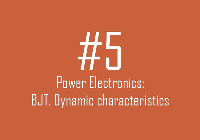 Power Electronics: BJT – dynamic characteristics