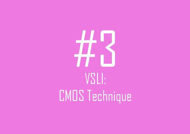 VSLI: CMOS Technique
