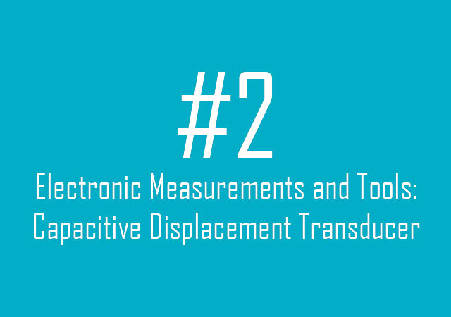 Electronic Measurements and Tools: Capacitive Displacement Transducer