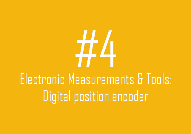 Electronic Measurements & Tools: Digital position encoder