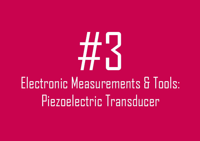 Electronic Measurements & Tools: Piezoelectric Transducer