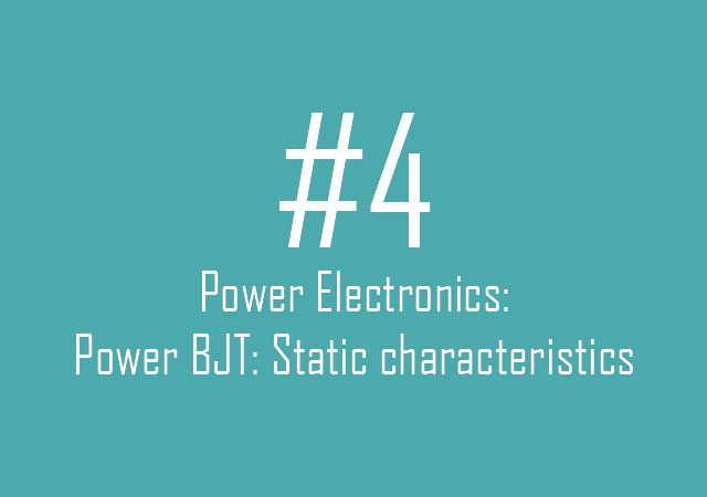 Power Electronics: Power BJT – static characteristics