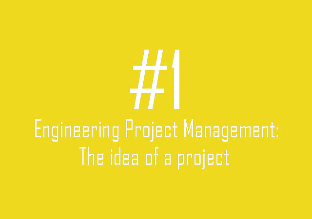 Engineering Project Management: The idea of a project