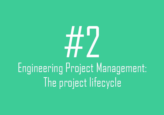 Engineering Project Management: The project lifecycle