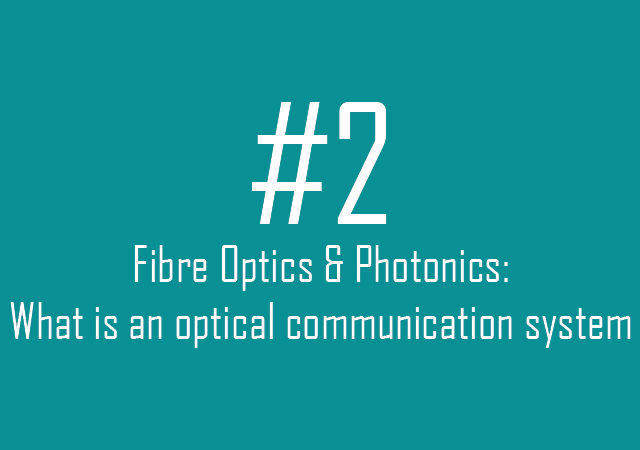 Fibre Optics & Photonics: What is an optical communication system?